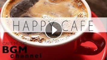 HAPPY CAFE MUSIC# JAZZ & BOSSA NOVA & LATIN Instrumental Music For