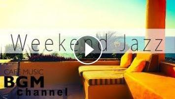 Weekend Jazz Mix# Relaxing Jazz Music - Slow Cafe Music For