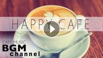 HAPPY CAFE MUSIC# Jazz & Bossa Nova MIX - Instrumental Music